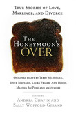 The Honeymoon's Over: True Stories of Love, Marriage, and Divorce