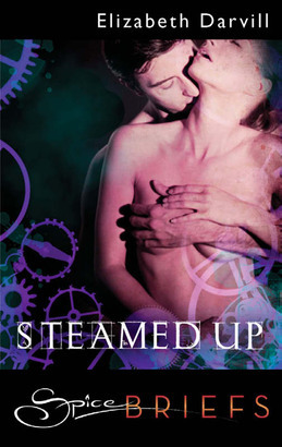 Steamed Up (Mills & Boon Spice Briefs) (Lust in the Time of Steam, Book 2)