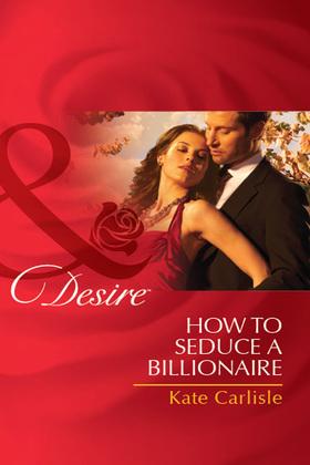 How to Seduce a Billionaire (Mills & Boon Desire)