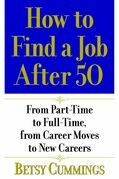 How to Find a Job After 50: From Part-Time to Full-Time, from Career Moves to New Careers