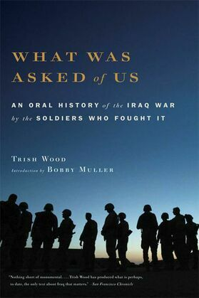 What Was Asked of Us: An Oral History of the Iraq War by the Soldiers Who Fought It