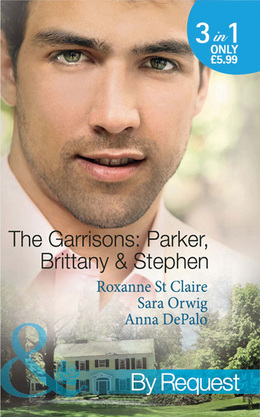The Garrisons: Parker, Brittany & Stephen: The CEO's Scandalous Affair (The Garrisons, Book 1) / Seduced by the Wealthy Playboy (The Garrisons, Book 2) / Millionaire's Wedding Revenge (The Garrisons, Book 3) (Mills & Boon By Request)