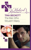 The Man Who Wouldn't Marry (Mills & Boon Medical)