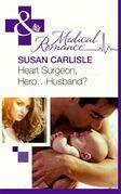 Heart Surgeon, Hero...Husband? (Mills & Boon Medical)