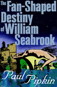 The Fan-Shaped Destiny of William Seabrook: A Romance of Many Worlds