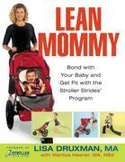 Lean Mommy: Bond with Your Baby and Get Fit with the Stroller Strides(R) Program