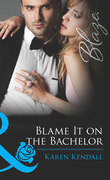 Blame It on the Bachelor (Mills & Boon Blaze) (All the Groom's Men, Book 2)