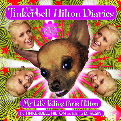 The Tinkerbell Hilton Diaries: My Life Tailing Paris Hilton