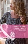 The Rancher's Hired Fiancée (Mills & Boon Cherish)