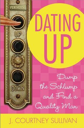 Dating Up: Dump the Schlump and Find a Quality Man