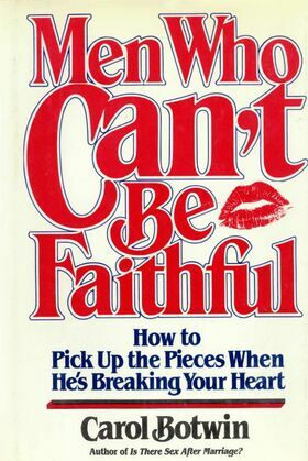 Men Who Can't be Faithful: Build a Better, More Intimate Relationship-Based on New Trust