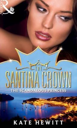 The Scandalous Princess (Mills & Boon M&B) (The Santina Crown, Book 3)