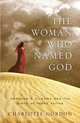 The Woman Who Named God: Abraham's Dilemma and the Birth of Three Faiths