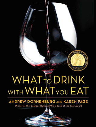 What to Drink with What You Eat: The Definitive Guide to Pairing Food with Wine, Beer, Spirits, Coffee, Tea - Even Water - Based on Expert Advice from