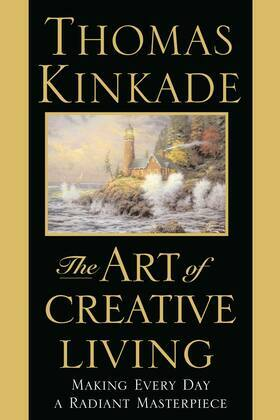 The Art of Creative Living: Making Every Day a Radiant Masterpiece
