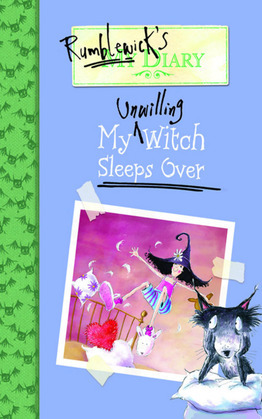Rumblewick's Diary #2: My Unwilling Witch Sleeps Over: My Unwilling Witch Sleeps Over