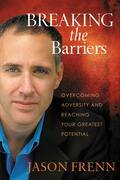 Breaking the Barriers: Overcoming Adversity and Reaching Your Greatest Potential