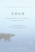 Bill Streever - Cold: Adventures in the World's Frozen Places