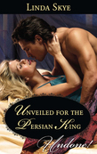 Unveiled for the Persian King (Mills & Boon Historical Undone)