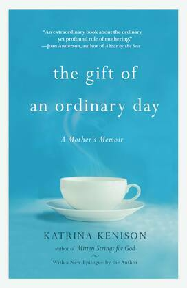 The Gift of an Ordinary Day: A Mother's Memoir