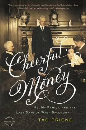 Cheerful Money: Me, My Family, and the Last Days of Wasp Splendor