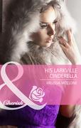 His Larkville Cinderella (Mills & Boon Cherish) (The Larkville Legacy, Book 5)