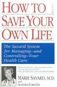 How to Save Your Own Life: The Eight Steps Only You Can Take to Manage and Control Your Health Care