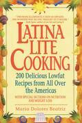 Latina Lite Cooking: 200 Delicious Lowfat Recipes from All Over the Americas - With Special Selections on Nutrition and Weight Loss