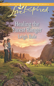 Healing the Forest Ranger (Mills & Boon Love Inspired)