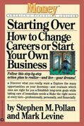 Starting Over: How to Change Your Career or Start Your Own Business