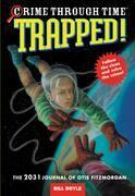 Crime Through Time #6: Trapped!: The 2031 Journal of Otis Fitzmorgan