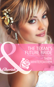 The Texan's Future Bride (Mills & Boon Cherish) (Byrds of a Feather, Book 2)