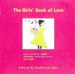 The Girls' Book of Love: Cool Quotes, Super Stories, Awesome Advice, and More