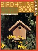 The Complete Birdhouse Book: The Easy Guide to Attracting Nesting Birds