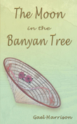 The Moon in the Banyan Tree