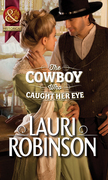 The Cowboy Who Caught Her Eye (Mills & Boon Historical)