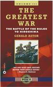 The Greatest War - Volume III: The Battle of the Bulge to Hiroshima