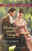 Healing the Soldier's Heart (Mills & Boon Love Inspired Historical)