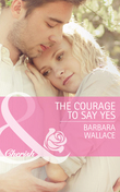 The Courage To Say Yes (Mills & Boon Cherish)