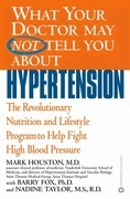 What Your Doctor May Not Tell You About(TM): Hypertension: The Revolutionary Nutrition and Lifestyle Program to Help Fight High Blood Pressure