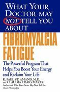 What Your Doctor May Not Tell You About(TM): Fibromyalgia Fatigue: The Powerful Program That Helps You Boost Your Energy and Reclaim Your Life