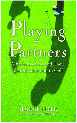 Playing Partners: A Father, a Son, and Their Shared Addiction to Golf