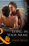 Lying in Your Arms (Mills & Boon Blaze) (Forbidden Fantasies, Book 33)