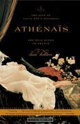 Athenais: The Life of Louis XIV's Mistress, the Real Queen of France