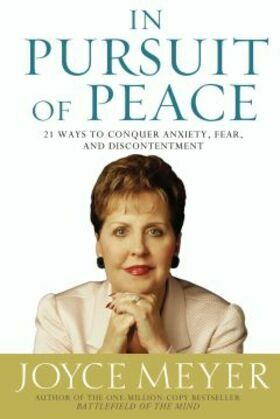 In Pursuit of Peace: 21 Ways to Conquer Anxiety, Fear, and Discontentment