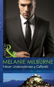 Never Underestimate a Caffarelli (Mills & Boon Modern) (Those Scandalous Caffarellis, Book 2)