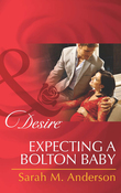 Expecting a Bolton Baby (Mills & Boon Desire) (The Bolton Brothers, Book 3)