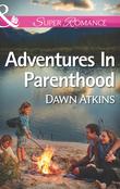 Adventures In Parenthood (Mills & Boon Superromance)