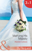 Marrying His Majesty: Claimed: Secret Royal Son (Marrying His Majesty, Book 1) / Betrothed: To the People's Prince (Marrying His Majesty, Book 2) / Crowned: The Palace Nanny (Marrying His Majesty, Book 3) (Mills & Boon By Request)