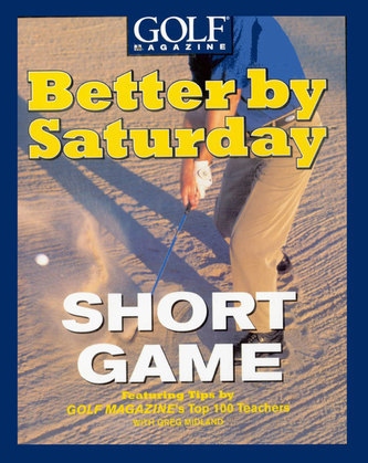Better by Saturday (TM) - Short Game: Featuring Tips by Golf Magazine's Top 100 Teachers
